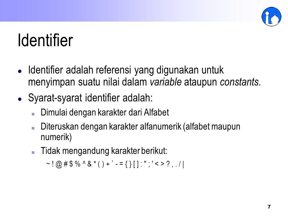 Identifier Identifier adalah referensi yang digunakan untuk menyimpan suatu nilai dalam variable ataupun constants.