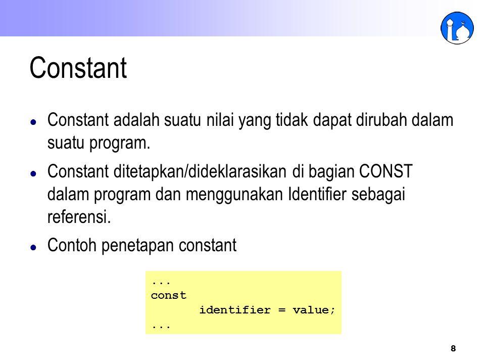 Constant Constant adalah suatu nilai yang tidak dapat dirubah dalam suatu program.