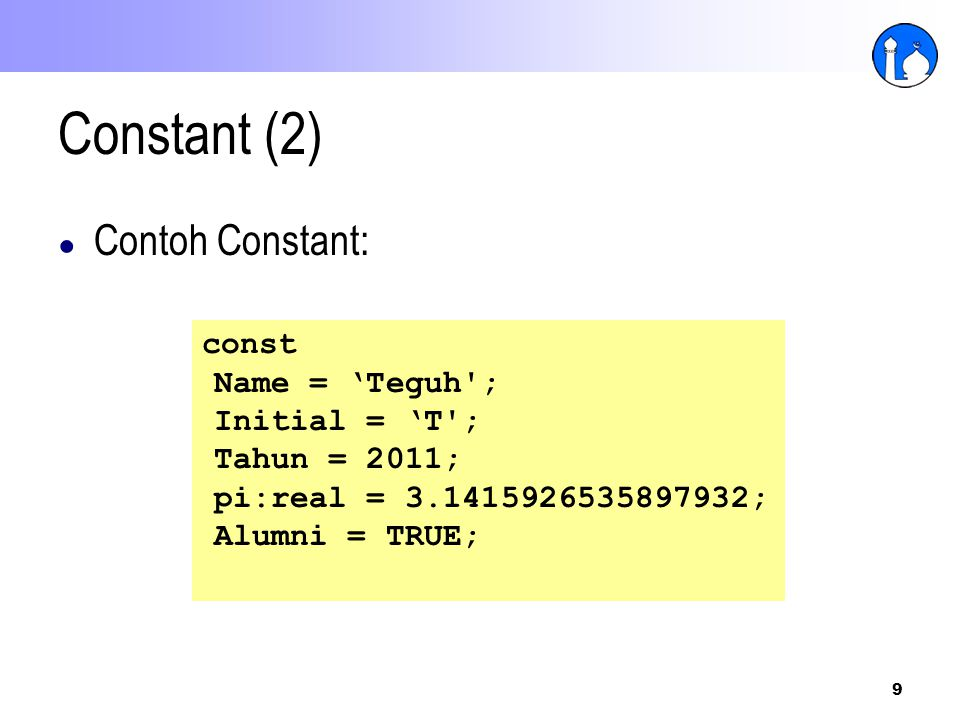 Constant (2) Contoh Constant: const Name = 'Teguh ; Initial = 'T ;