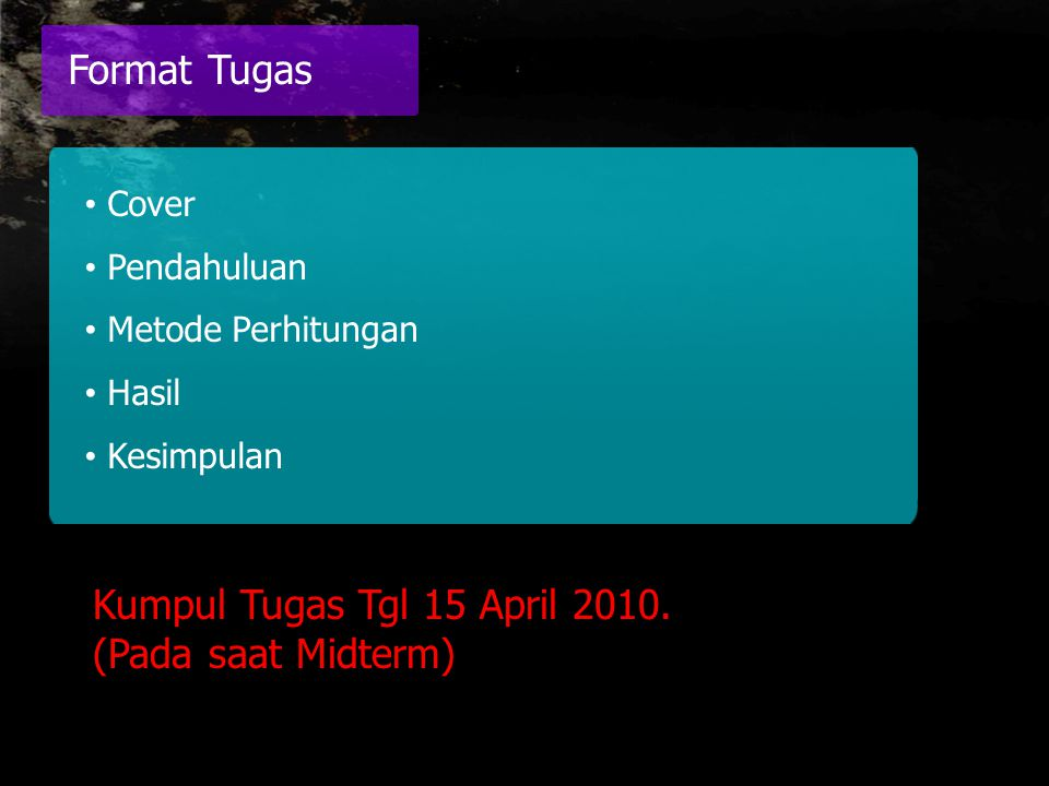 Kumpul Tugas Tgl 15 April 2010. (Pada saat Midterm)