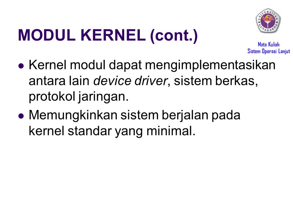 MODUL KERNEL (cont.) Kernel modul dapat mengimplementasikan antara lain device driver, sistem berkas, protokol jaringan.