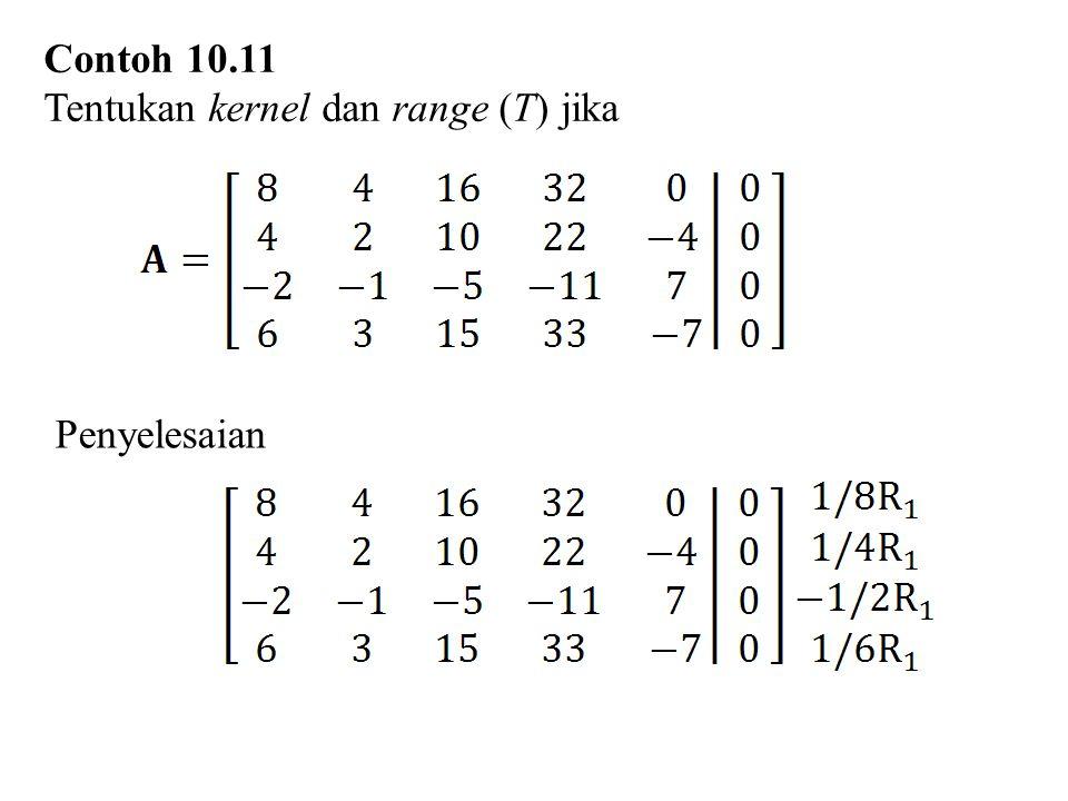Contoh 10.11 Tentukan kernel dan range (T) jika Penyelesaian