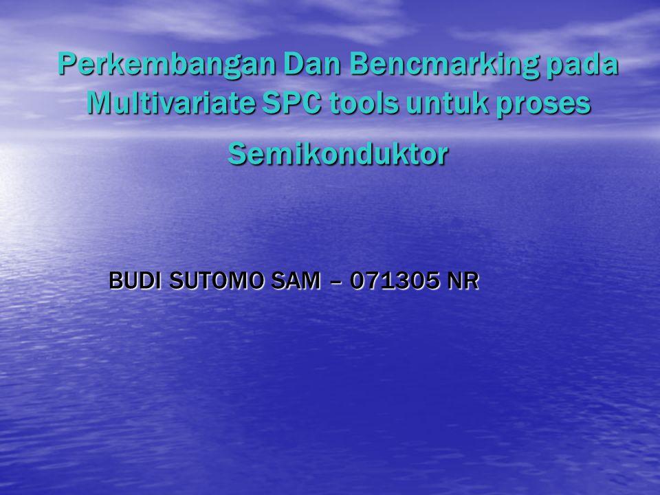Perkembangan Dan Bencmarking pada Multivariate SPC tools untuk proses Semikonduktor