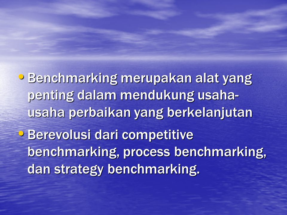 Benchmarking merupakan alat yang penting dalam mendukung usaha-usaha perbaikan yang berkelanjutan