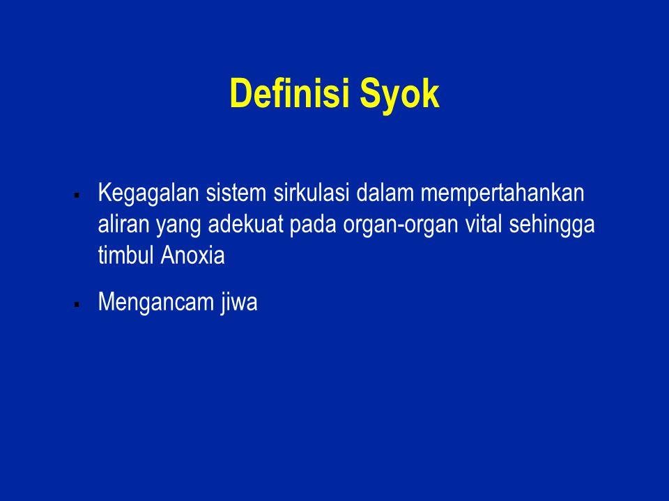 Definisi Syok Kegagalan sistem sirkulasi dalam mempertahankan aliran yang adekuat pada organ-organ vital sehingga timbul Anoxia.