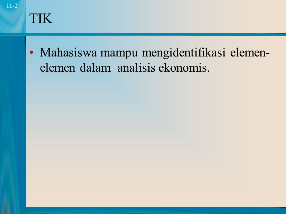 TIK Mahasiswa mampu mengidentifikasi elemen-elemen dalam analisis ekonomis.