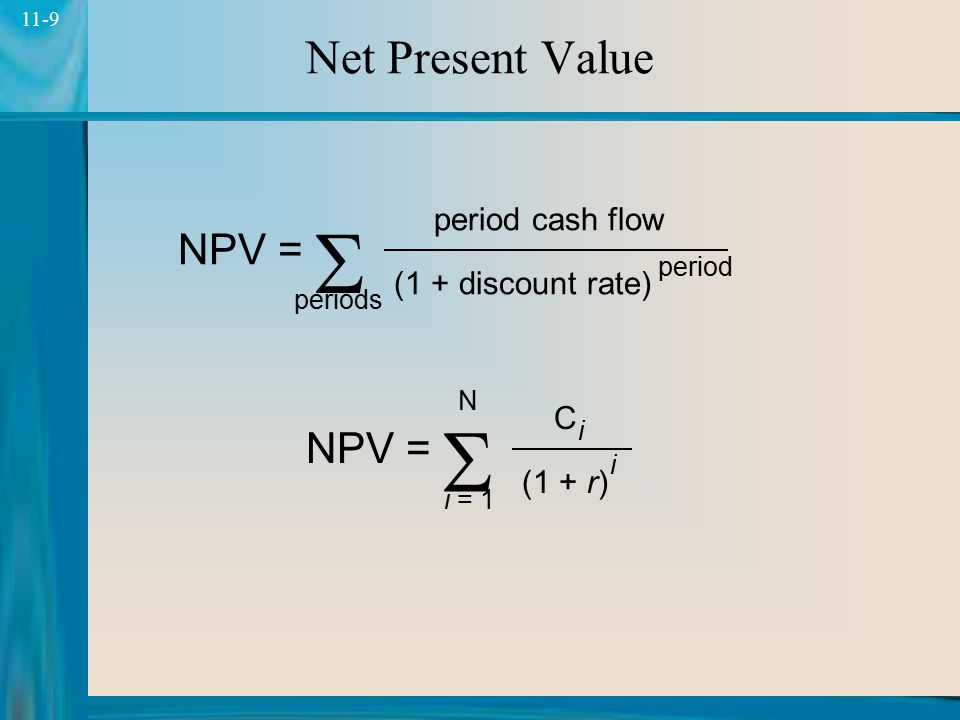 S S Net Present Value NPV = NPV = period cash flow (1 + discount rate)