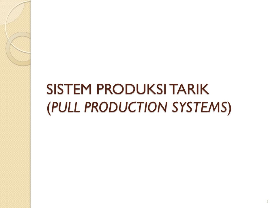 SISTEM PRODUKSI TARIK (PULL PRODUCTION SYSTEMS)