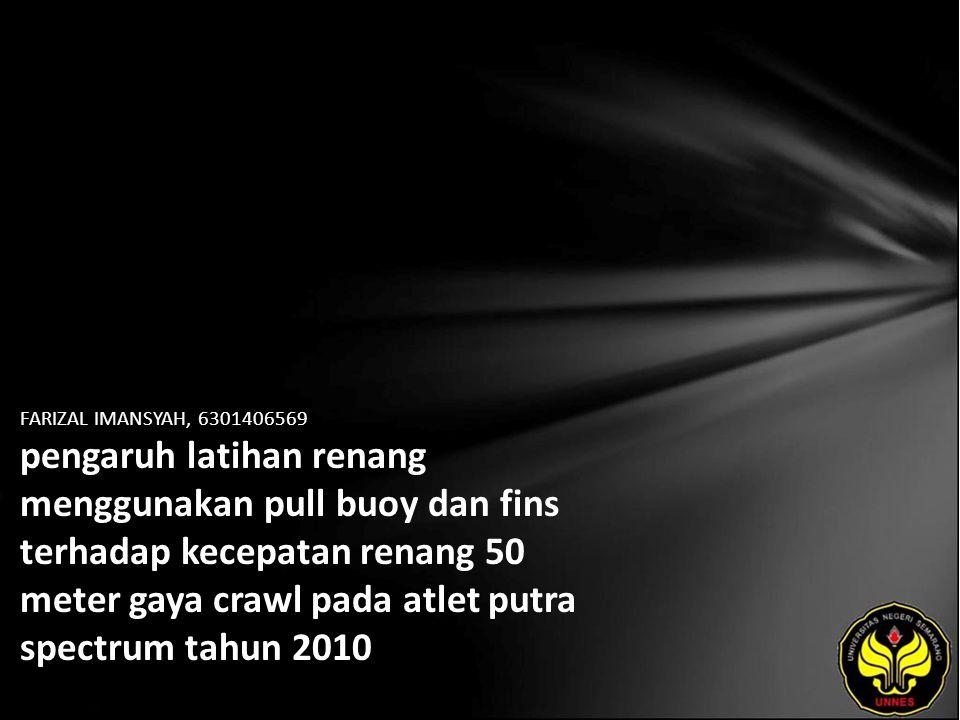 FARIZAL IMANSYAH, 6301406569 pengaruh latihan renang menggunakan pull buoy dan fins terhadap kecepatan renang 50 meter gaya crawl pada atlet putra spectrum tahun 2010