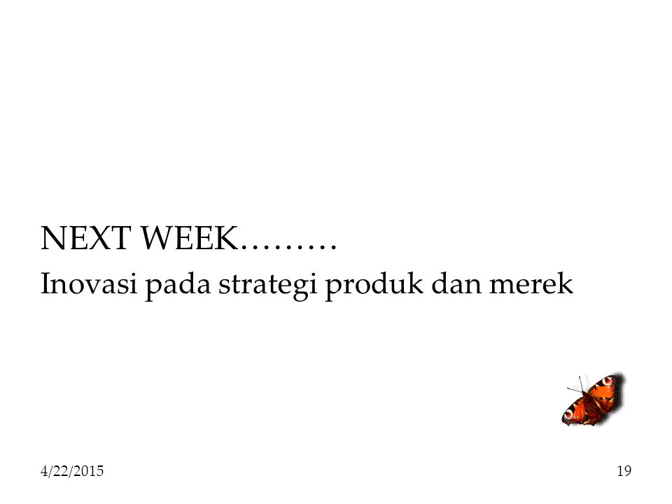 NEXT WEEK……… Inovasi pada strategi produk dan merek 4/14/2017