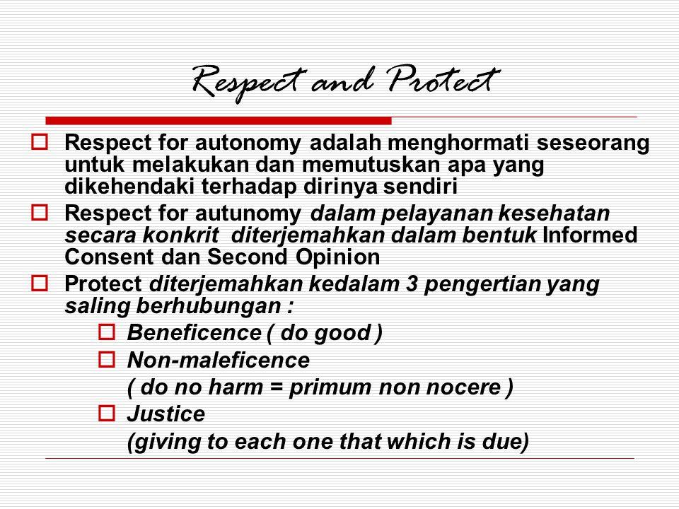 Respect and Protect Respect for autonomy adalah menghormati seseorang untuk melakukan dan memutuskan apa yang dikehendaki terhadap dirinya sendiri.