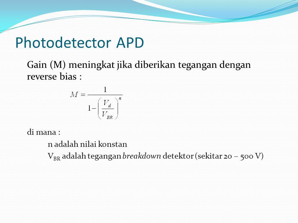Photodetector APD Gain (M) meningkat jika diberikan tegangan dengan reverse bias : di mana : n adalah nilai konstan.