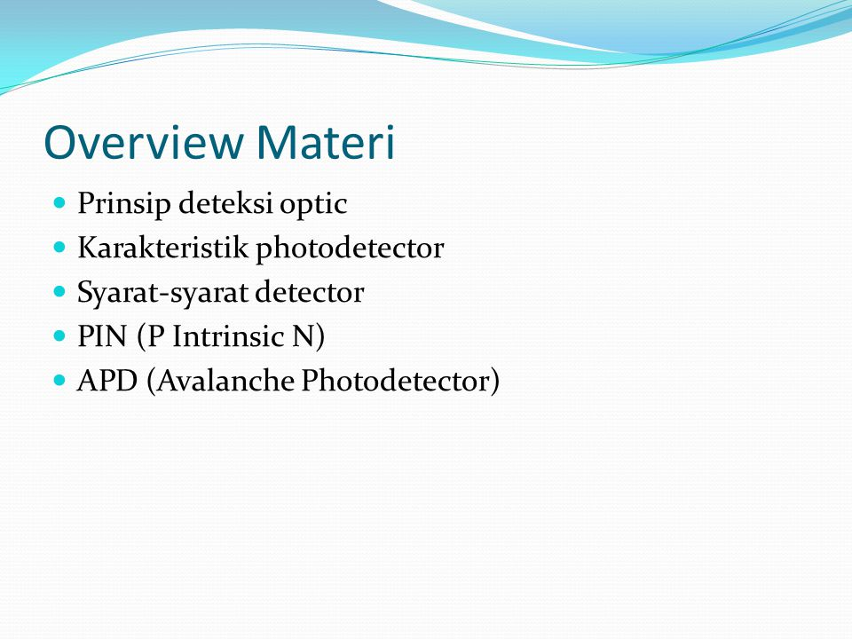 Overview Materi Prinsip deteksi optic Karakteristik photodetector