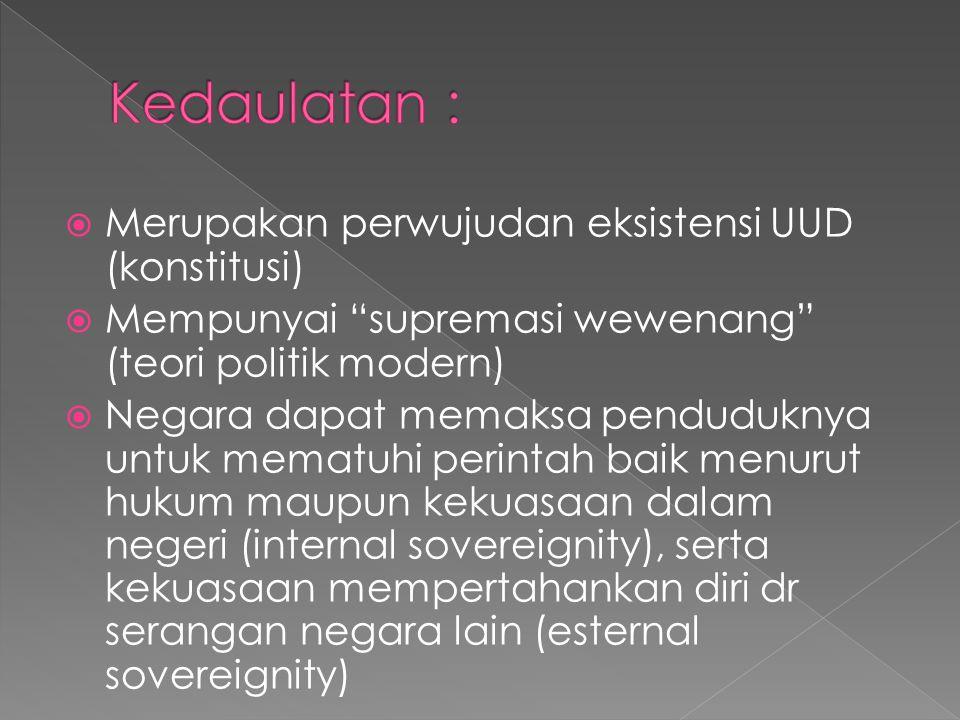 Kedaulatan : Merupakan perwujudan eksistensi UUD (konstitusi)