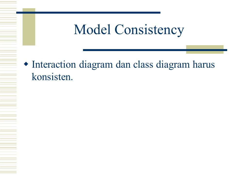 Model Consistency Interaction diagram dan class diagram harus konsisten.