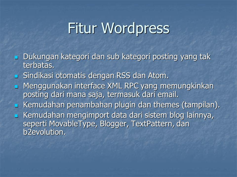 Fitur Wordpress Dukungan kategori dan sub kategori posting yang tak terbatas. Sindikasi otomatis dengan RSS dan Atom.