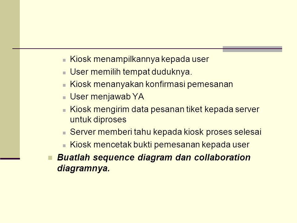 Buatlah sequence diagram dan collaboration diagramnya.