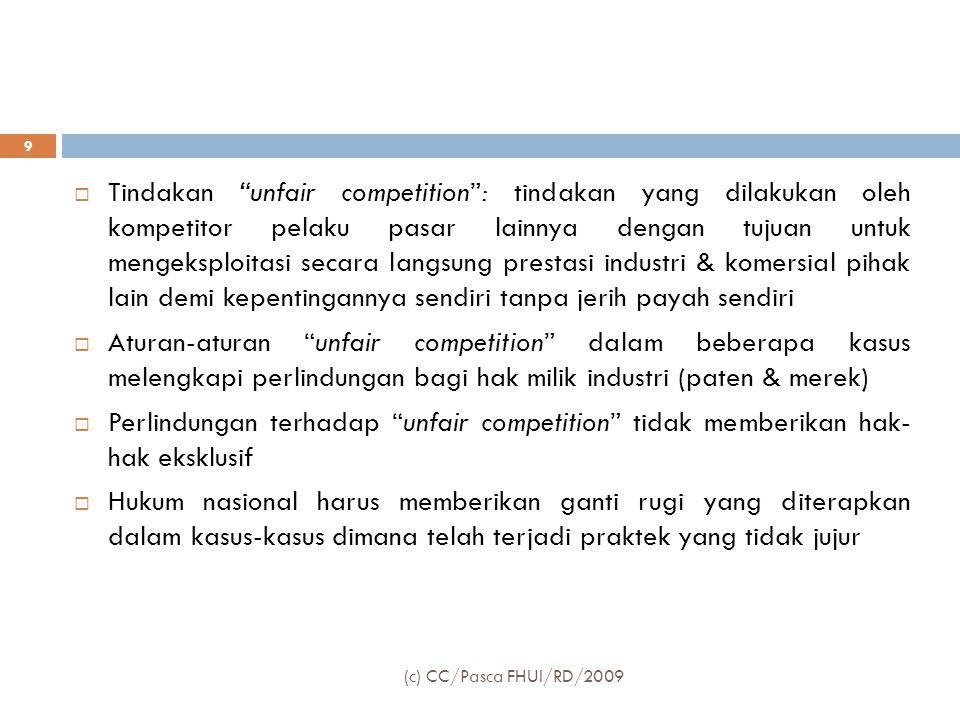 Tindakan unfair competition : tindakan yang dilakukan oleh kompetitor pelaku pasar lainnya dengan tujuan untuk mengeksploitasi secara langsung prestasi industri & komersial pihak lain demi kepentingannya sendiri tanpa jerih payah sendiri