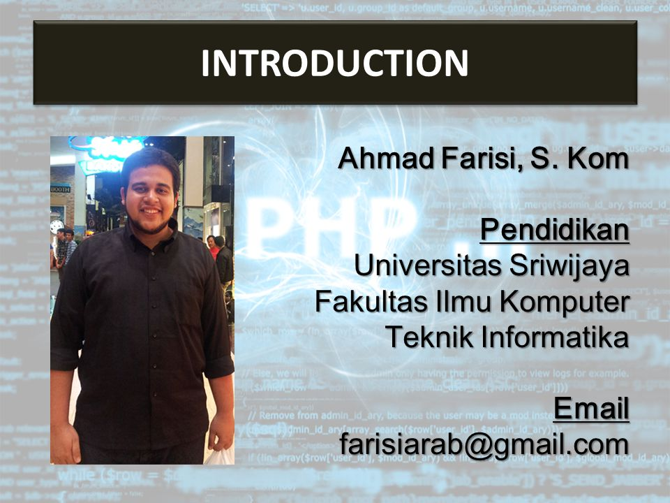 INTRODUCTION Ahmad Farisi, S. Kom Pendidikan Universitas Sriwijaya