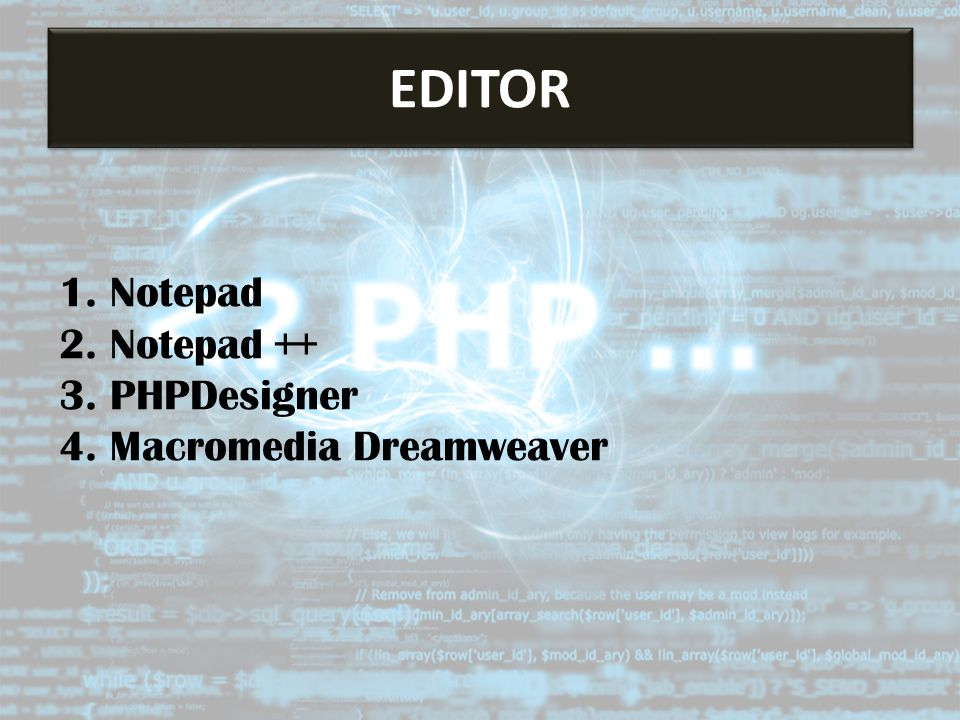 1. Notepad 2. Notepad ++ 3. PHPDesigner 4. Macromedia Dreamweaver
