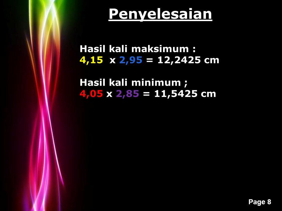 Penyelesaian Hasil kali maksimum : 4,15 x 2,95 = 12,2425 cm