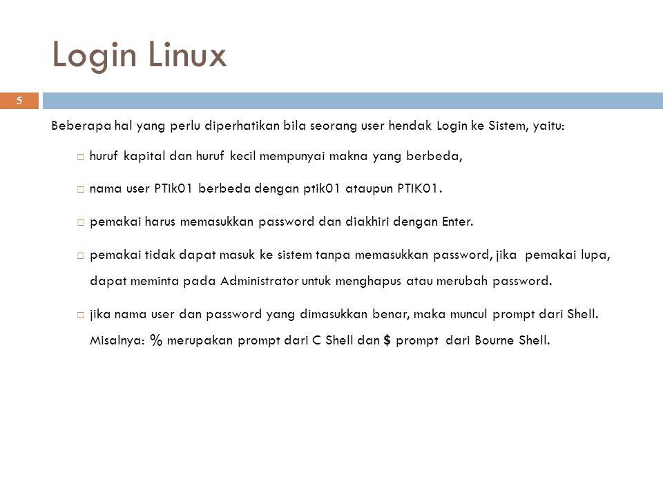 Login Linux Beberapa hal yang perlu diperhatikan bila seorang user hendak Login ke Sistem, yaitu: