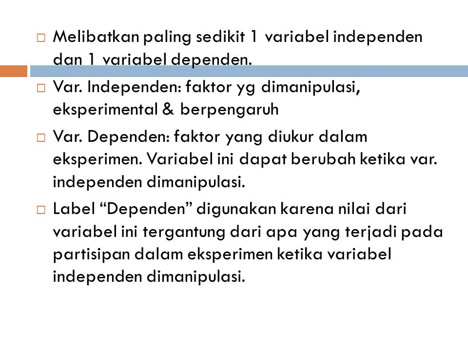 Melibatkan paling sedikit 1 variabel independen dan 1 variabel dependen.