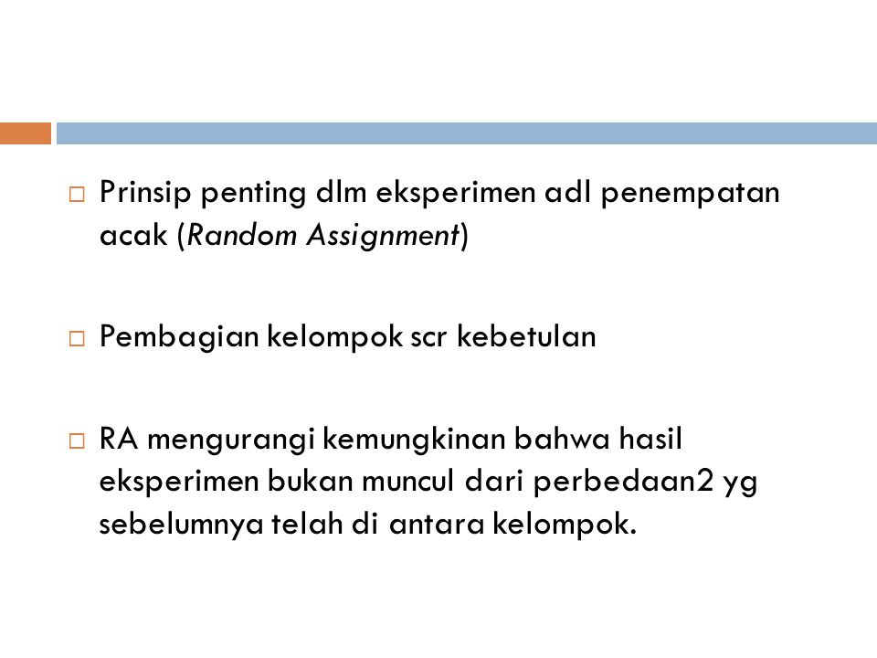Prinsip penting dlm eksperimen adl penempatan acak (Random Assignment)