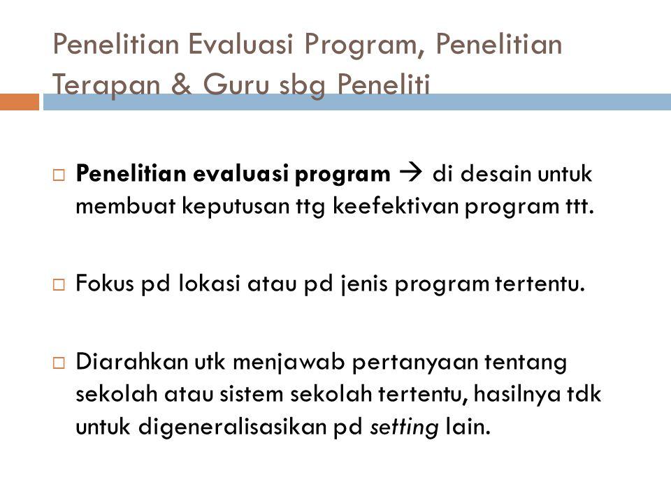 Penelitian Evaluasi Program, Penelitian Terapan & Guru sbg Peneliti