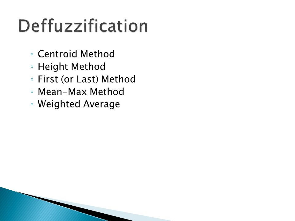 Deffuzzification Centroid Method Height Method First (or Last) Method