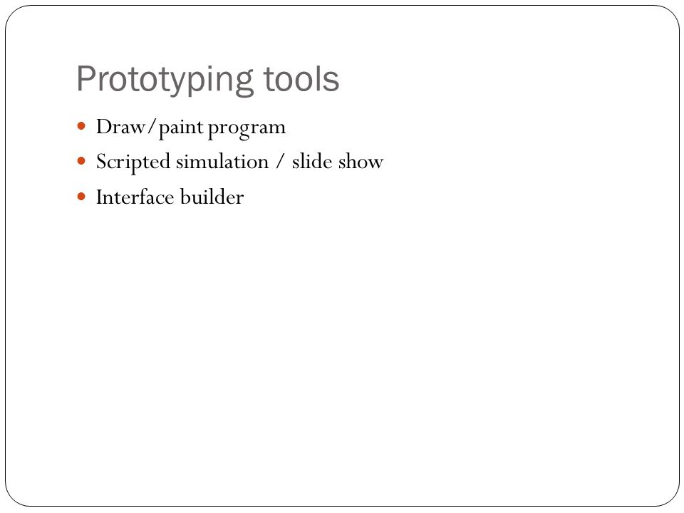 Prototyping tools Draw/paint program Scripted simulation / slide show