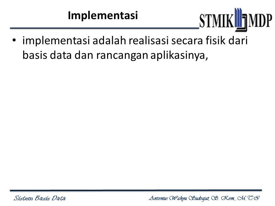 Implementasi implementasi adalah realisasi secara fisik dari basis data dan rancangan aplikasinya,