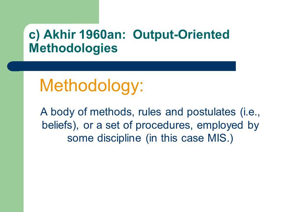 c) Akhir 1960an: Output-Oriented Methodologies
