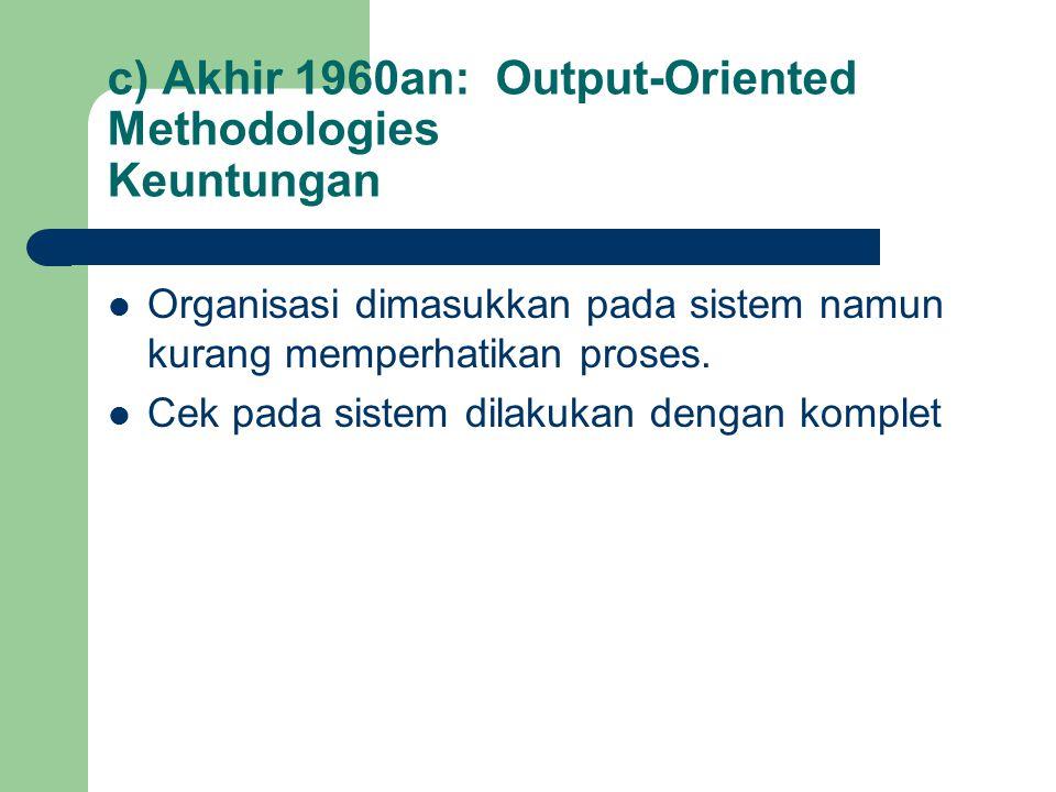 c) Akhir 1960an: Output-Oriented Methodologies Keuntungan