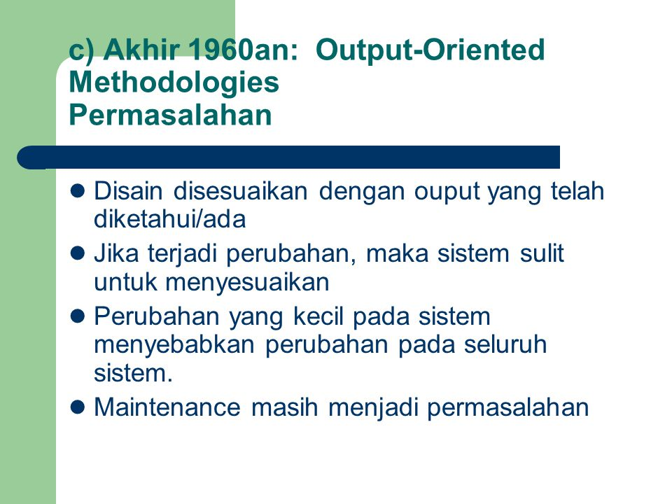 c) Akhir 1960an: Output-Oriented Methodologies Permasalahan