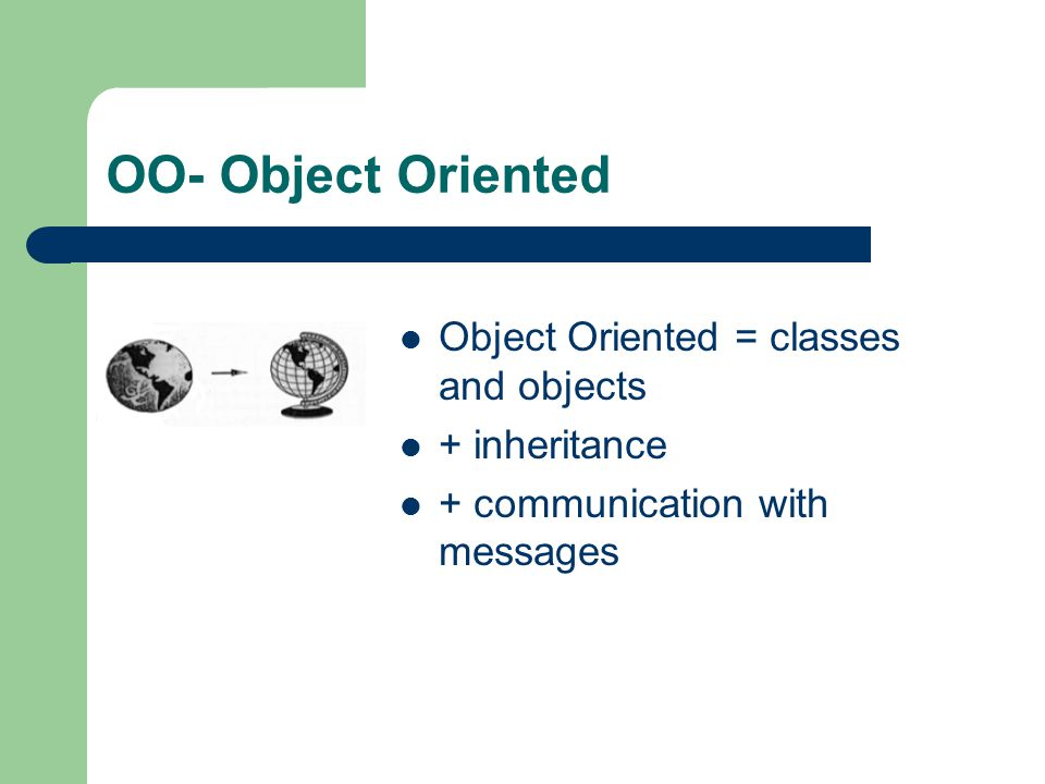 OO- Object Oriented Object Oriented = classes and objects