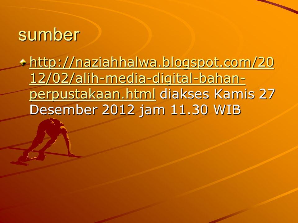 sumber http://naziahhalwa.blogspot.com/2012/02/alih-media-digital-bahan-perpustakaan.html diakses Kamis 27 Desember 2012 jam 11.30 WIB.