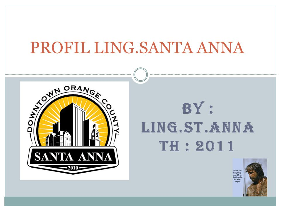 PROFIL LING.SANTA ANNA By : Ling.St.ANNA Th : 2011
