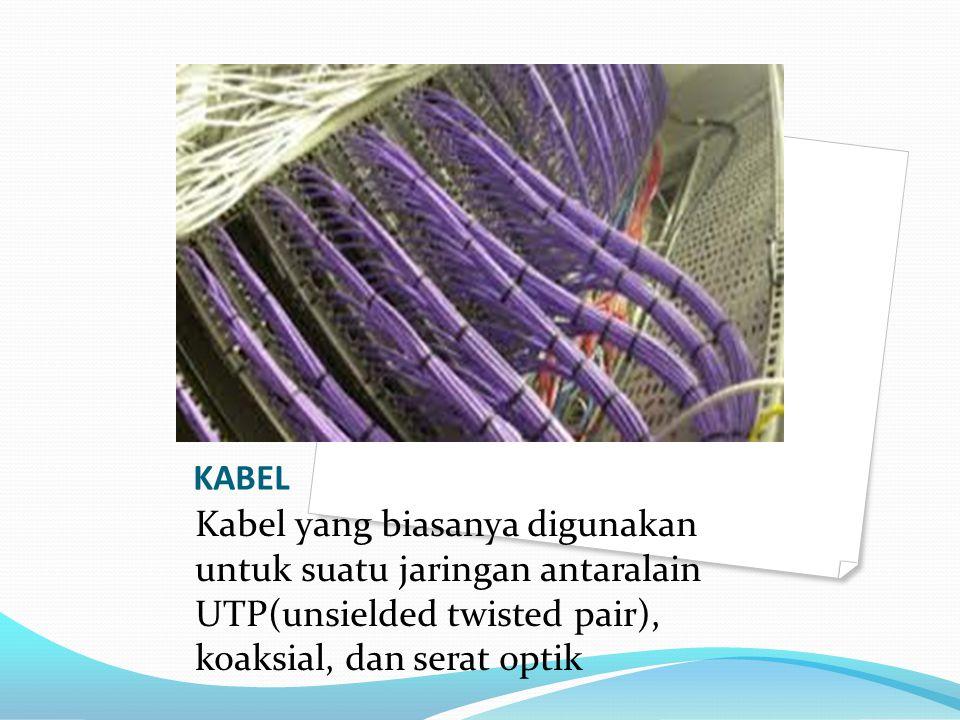 KABEL Kabel yang biasanya digunakan untuk suatu jaringan antaralain UTP(unsielded twisted pair), koaksial, dan serat optik.