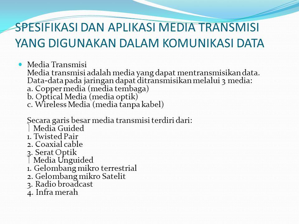 SPESIFIKASI DAN APLIKASI MEDIA TRANSMISI YANG DIGUNAKAN DALAM KOMUNIKASI DATA