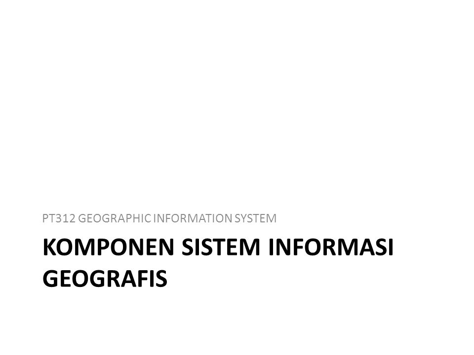 Komponen sistem informasi geografis