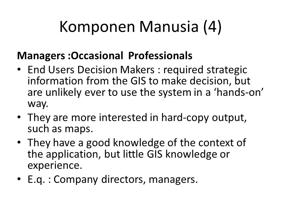Komponen Manusia (4) Managers :Occasional Professionals