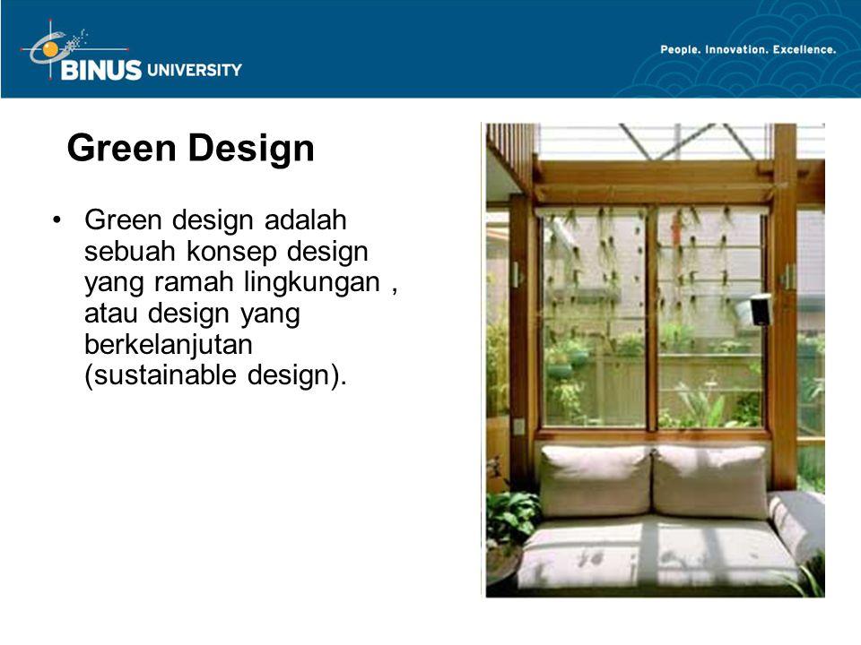 Green Design Green design adalah sebuah konsep design yang ramah lingkungan , atau design yang berkelanjutan (sustainable design).
