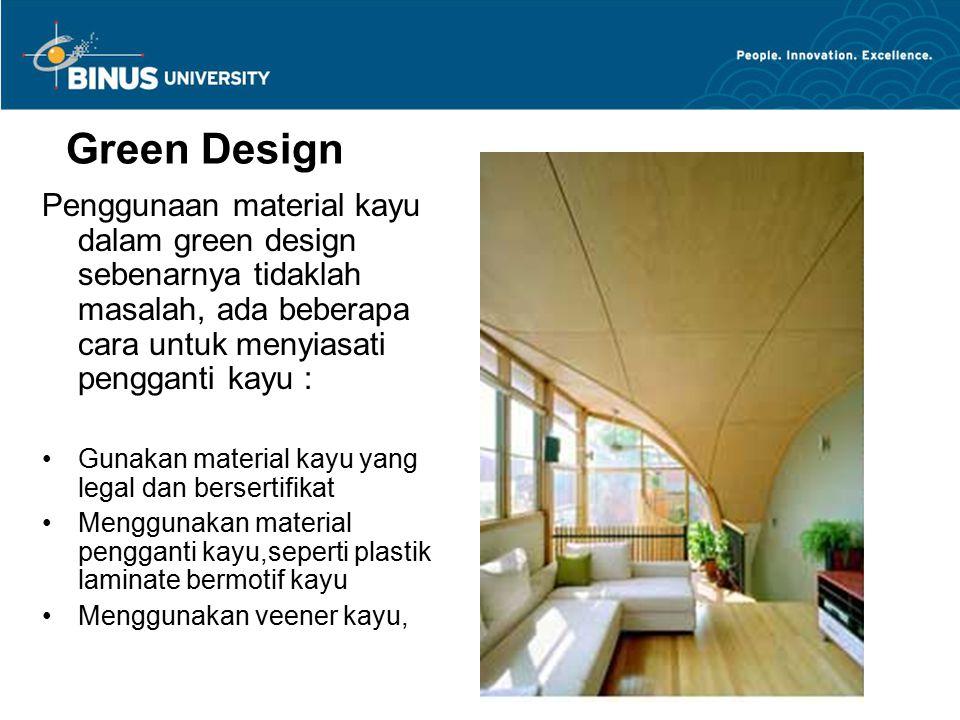 Green Design Penggunaan material kayu dalam green design sebenarnya tidaklah masalah, ada beberapa cara untuk menyiasati pengganti kayu :