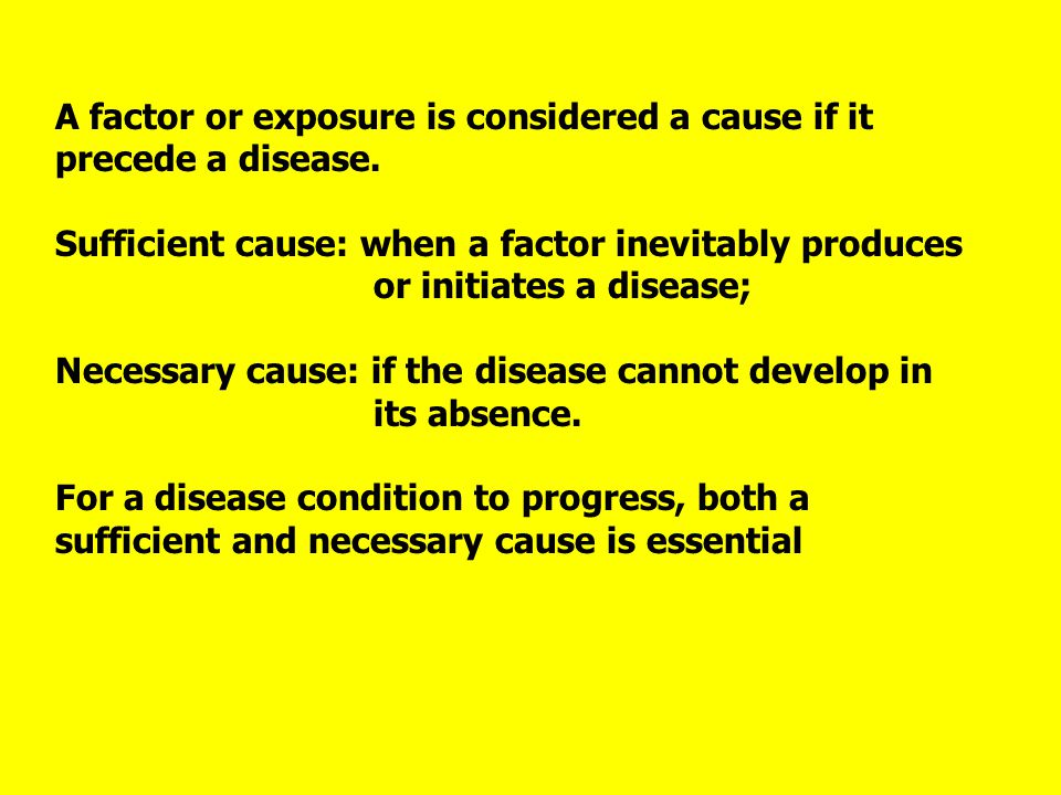 A factor or exposure is considered a cause if it precede a disease.