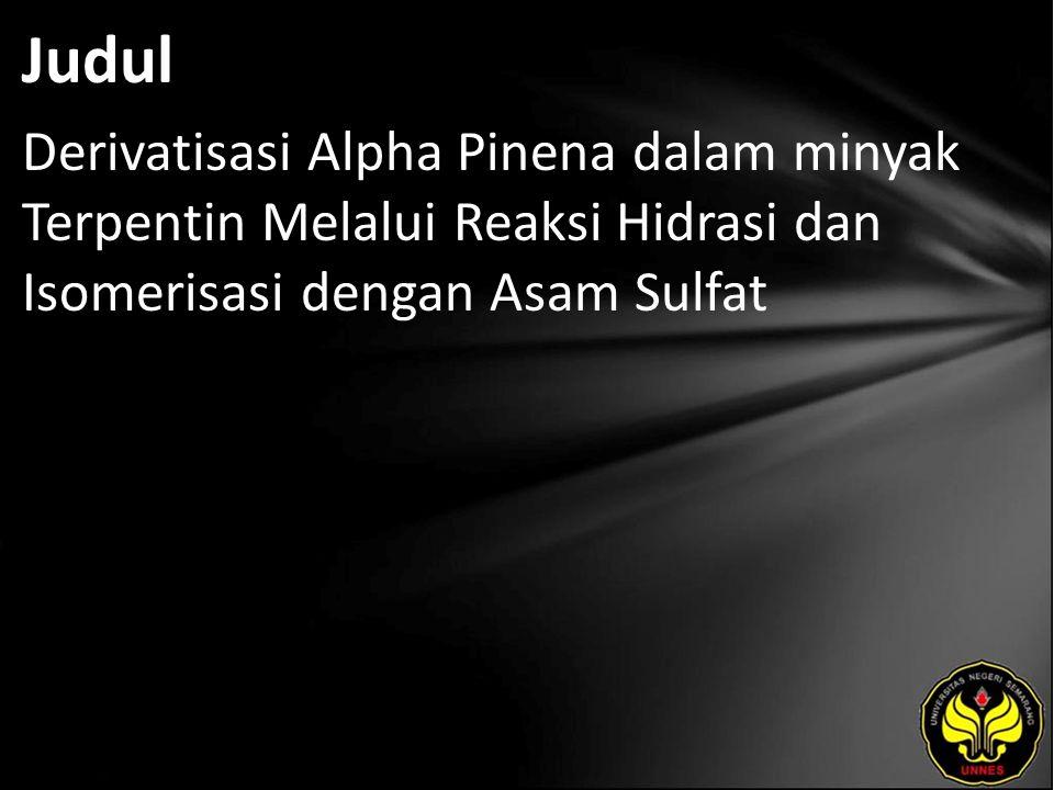 Judul Derivatisasi Alpha Pinena dalam minyak Terpentin Melalui Reaksi Hidrasi dan Isomerisasi dengan Asam Sulfat.