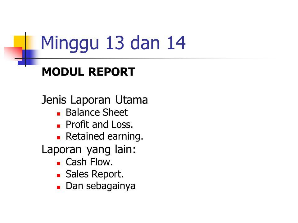 Minggu 13 dan 14 MODUL REPORT Jenis Laporan Utama Laporan yang lain: