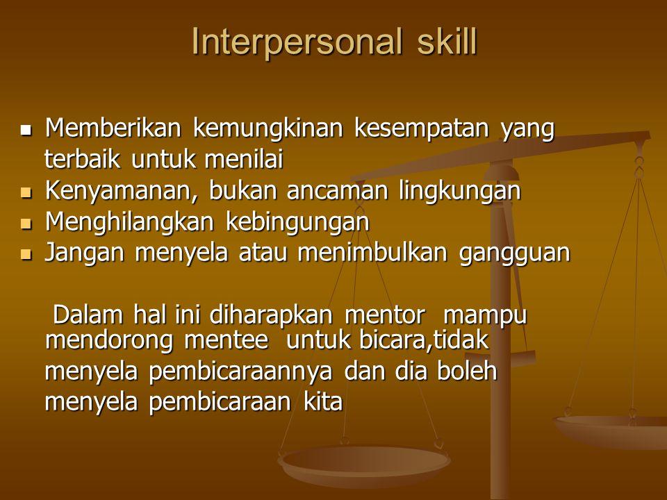 Interpersonal skill Memberikan kemungkinan kesempatan yang