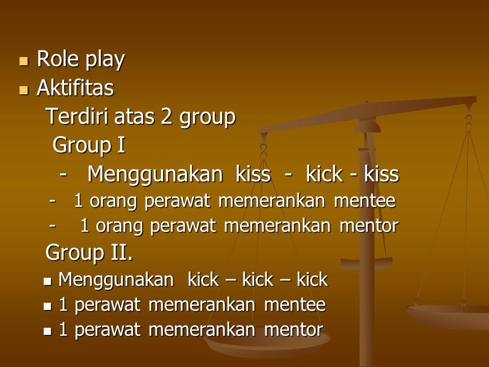 - Menggunakan kiss - kick - kiss