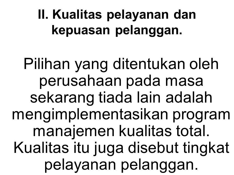 II. Kualitas pelayanan dan kepuasan pelanggan.